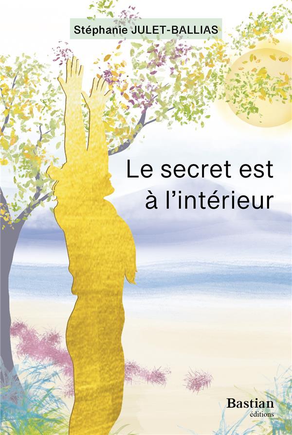 LE SECRET EST A L'INTERIEUR JULET-BALLIAS S. BASTIAN