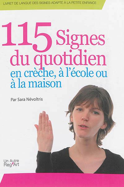 115 SIGNES DU QUOTIDIEN EN CRECHE, A L ECOLE OU A LA MAISON
