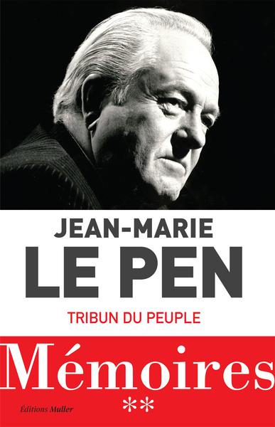 MEMOIRES : TRIBUN DU PEUPLE LE PEN JEAN-MARIE MULLER