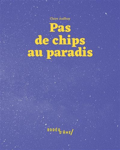 PAS DE CHIPS AU PARADIS AUDHUY CLAIRE RODEO D-AME