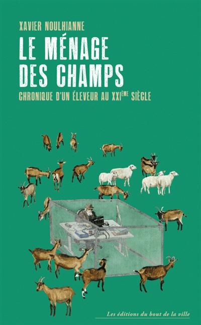 LE MENAGE DES CHAMPS - CHRONIQUE D'UN ELEVEUR AU XXIE SIECLE