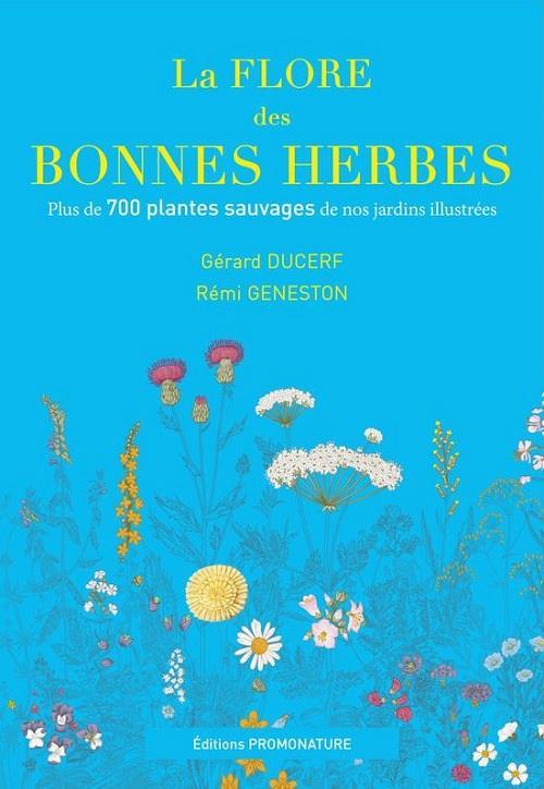 LA FLORE DES BONNES HERBES - PLUS DE 730 PLANTES SAUVAGES DE NOS JARDINS ILLUSTREES DUCERF/GENESTON PROMONATURE