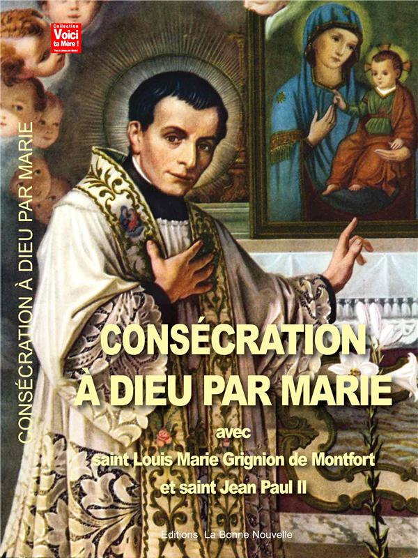 CONSECRATION A DIEU PAR MARIE AVEC SAINT LOUIS MARIE GRIGNION DE MONTOFRT ET SAINT JEAN PAUL II