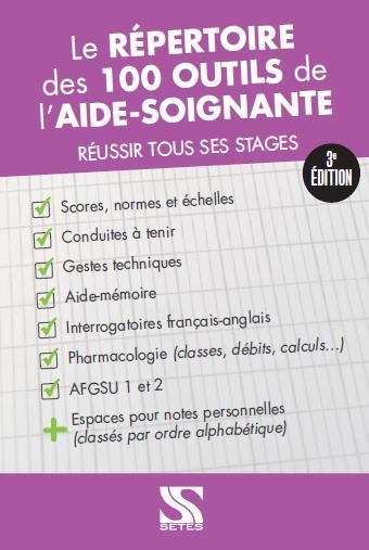 LE REPERTOIRE DES 100 OUTILS DE L'AIDE-SOIGNANTE  -  REUSSIR TOUS SES STAGES (3E EDITION) Gros Nicole Setes