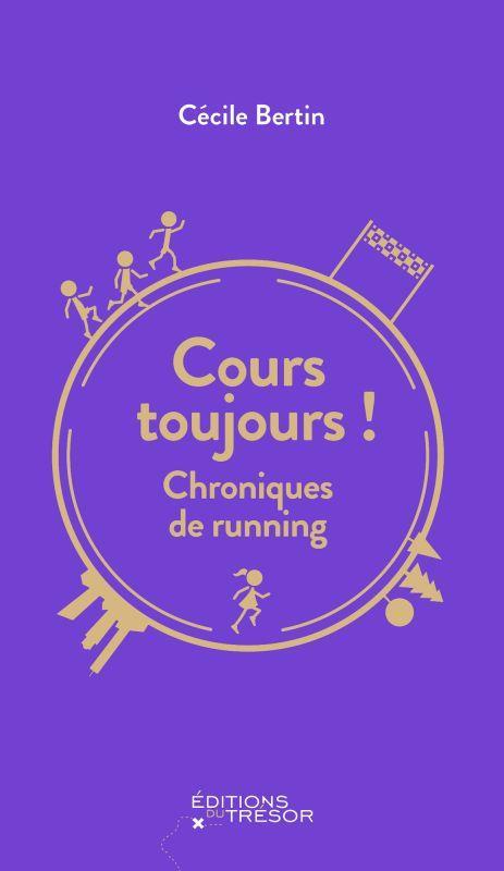 COURS TOUJOURS ! CHRONIQUES DE RUNNING