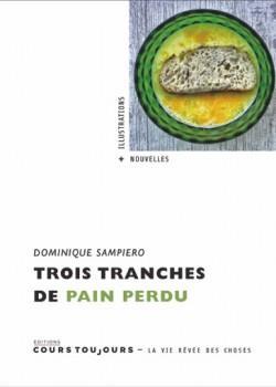 TROIS TRANCHES DE PAIN PERDU SAMPIERO, DOMINIQUE COURS TOUJOURS