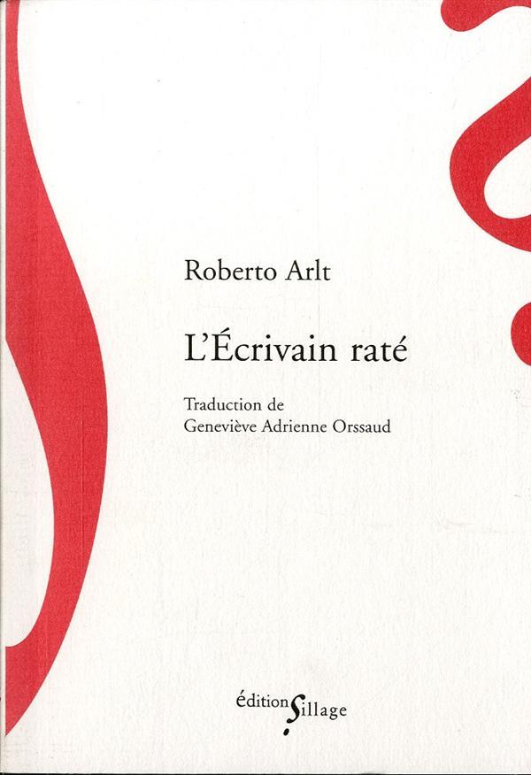 L'ECRIVAIN RATE Arlt Roberto Ed. Sillage