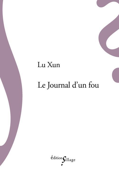 LE JOURNAL D'UN FOU ET AUTRES NOUVELLES Lu Xun Ed. Sillage