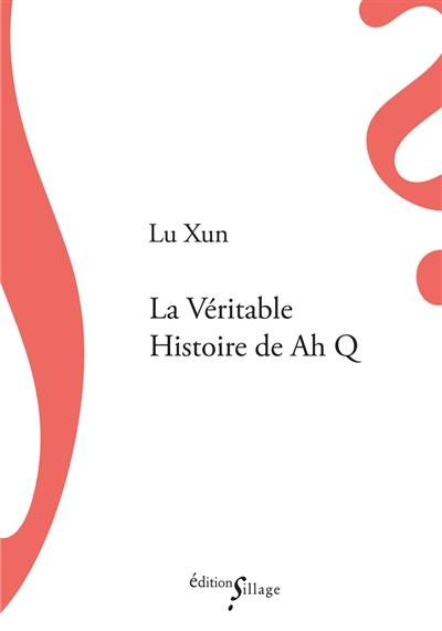 LA VERITABLE HISTOIRE DE AH Q LU, XUN  SILLAGE