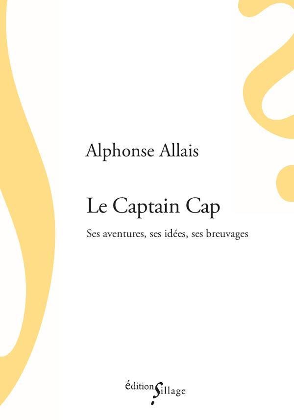 LE CAPTAIN CAP: SES AVENTURES, SES IDEES, SES BREUVAGES