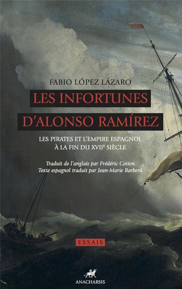 LES INFORTUNES D'ALONSO RAMIREZ  -  LES PIRATES ET L'EMPIRE ESPAGNOL A LA FIN DU XVII SIECLE
