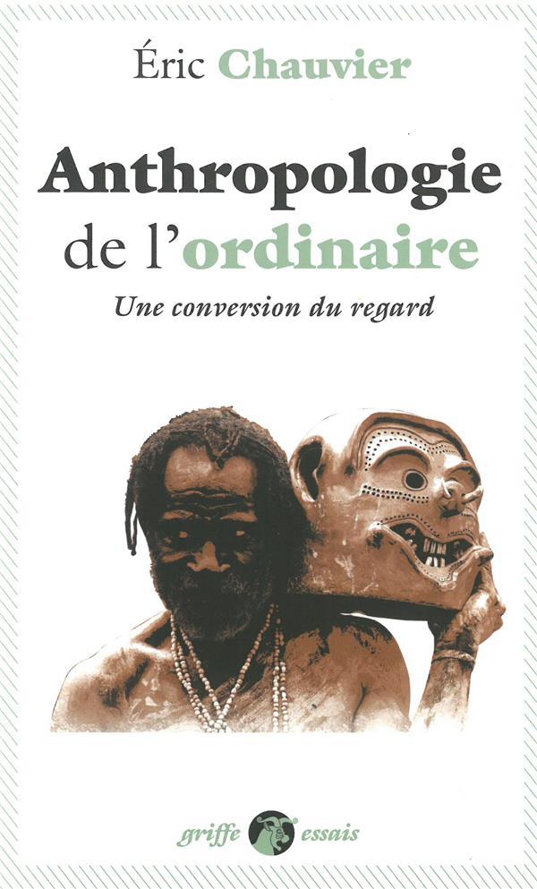 L'ANTHROPOLOGIE DE L'ORDINAIRE  -  UNE CONVERSION DU REGARD