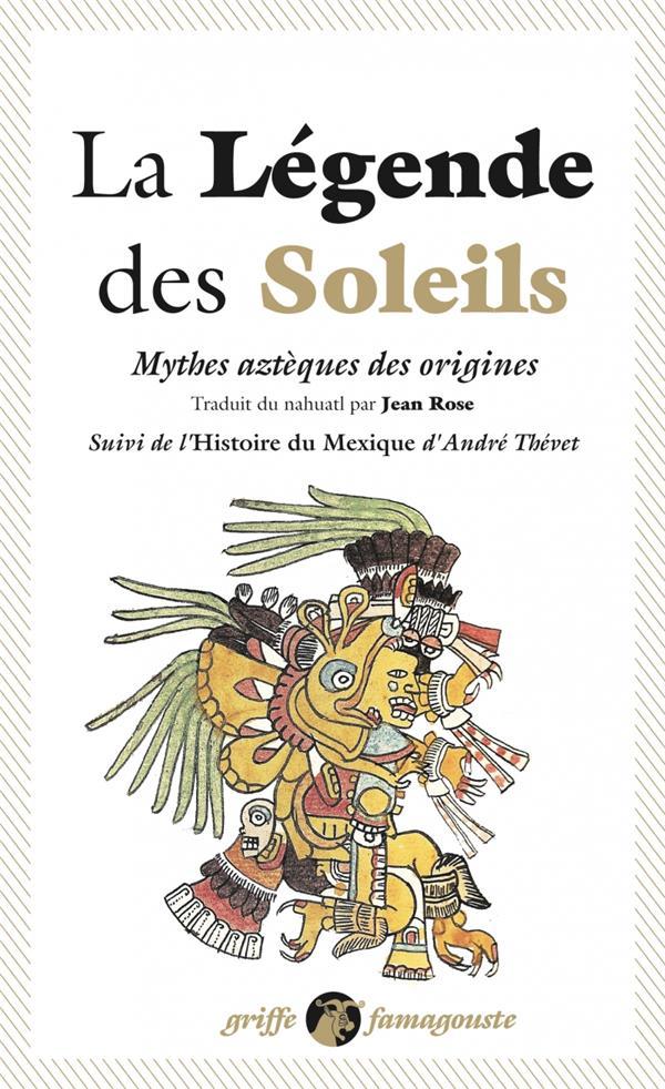 LA LEGENDE DES SOLEILS  -  MYTHES AZTEQUES DES ORIGINES  -  L'HISTOIRE DU MEXIQUE