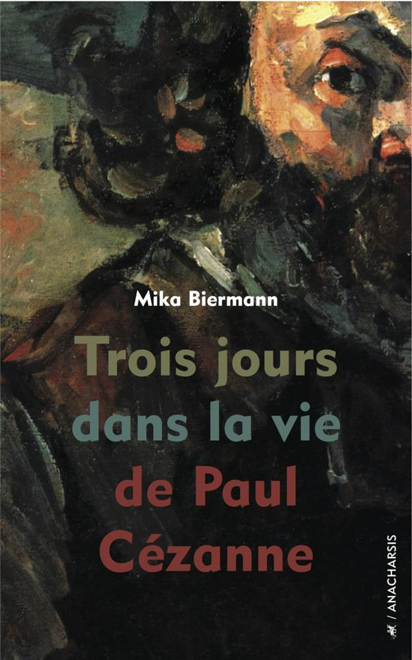 TROIS JOURS DANS LA VIE DE PAUL CEZANNE BIERMANN MIKA ANACHARSIS