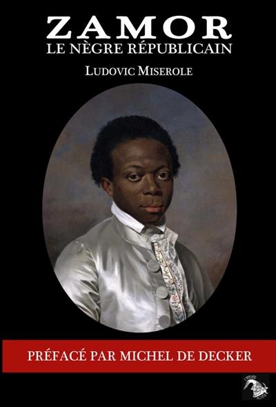Miserole Ludovic - ZAMOR LE NEGRE REPUBLICAIN
