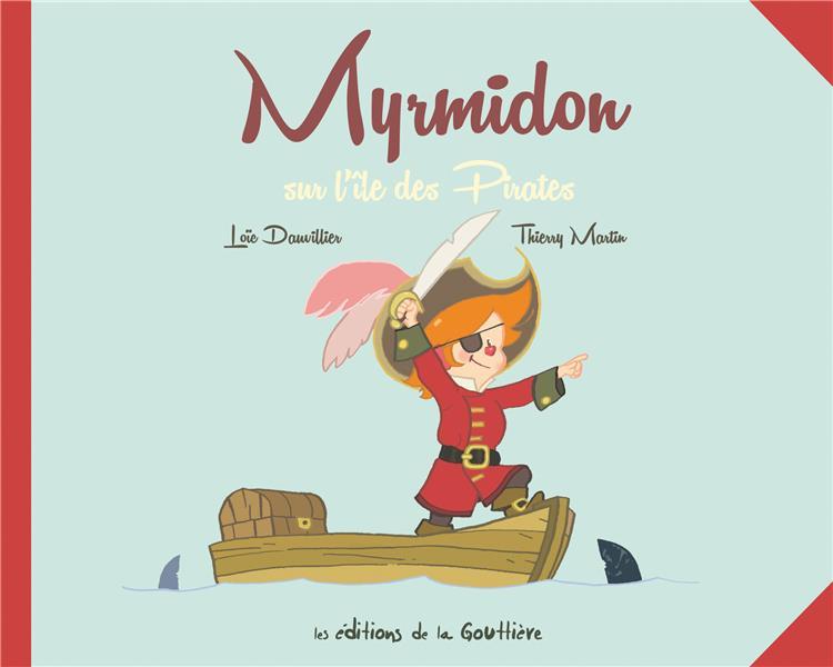 MYRMIDON T.4  -  MYRMIDON SUR L'ILE DES PIRATES Dauvillier Loïc Ed. de la Gouttière