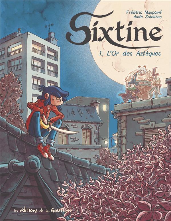 SIXTINE T.1  -  L'OR DES AZTEQUES Soleilhac Aude Ed. de la Gouttière