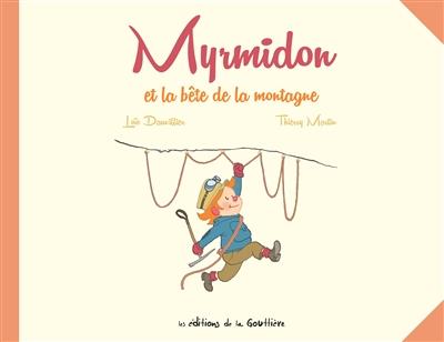 MYRMIDON ET LA BETE DE LA MONTAGNE  DE LA GOUTTIERE