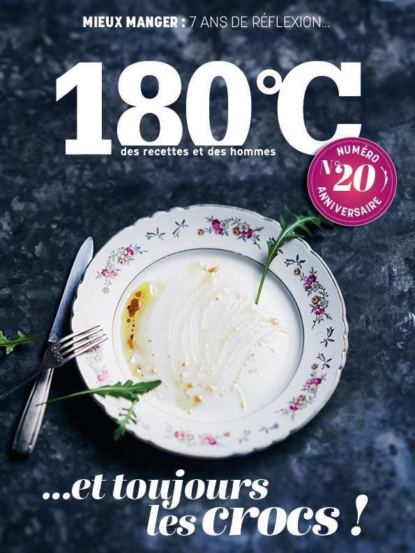 180°C N.20  -  PRINTEMPS 2020  -  MIEUX MANGER : 7 ANS DE REFLEXION... ET TOUJOURS LES CROCS ! COLLECTIF NC