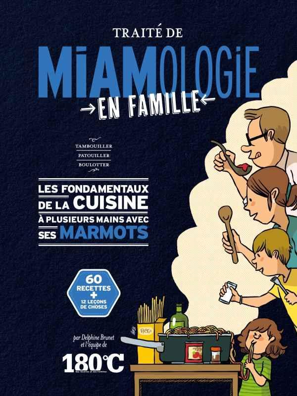 TRAITE DE MIAMOLOGIE KIDS  -  LES FONDAMENTAUX DE LA CUISINE EN FAMILLE