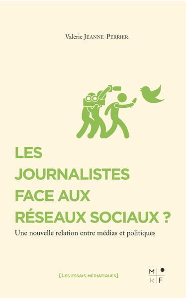 LES JOURNALISTES FACE AUX RESEAUX SOCIAUX ? UNE NOUVELLE RELATION ENTRE MEDIAS ET POLITIQUES
