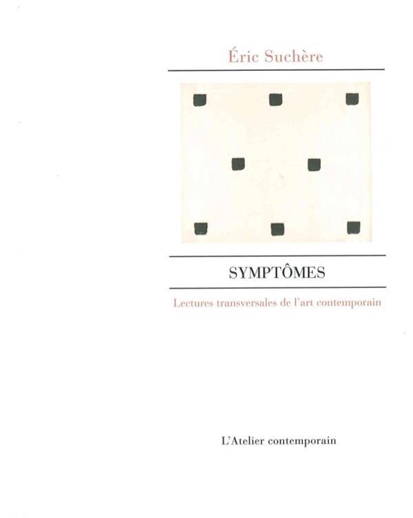 SYMPTOMES - LECTURES TRANSVERSALES DE L'ART CONTEMPORAIN SUCHERE ERIC ATELIER CONT
