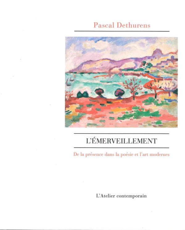 L'EMERVEILLEMENT - LA PRESENCE DANS LA POESIE ET L'ART MODERNES
