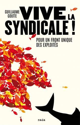 VIVE LA SYNDICALE ! POUR UN FRONT UNIQUE DES EXPLOITES