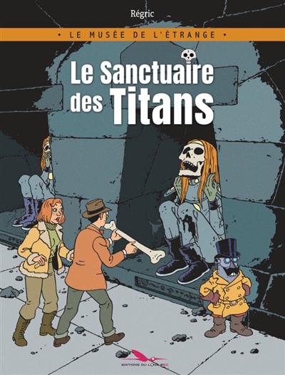 LE MUSEE DE L'ETRANGE : LE SANCTUAIRE DES TITANS