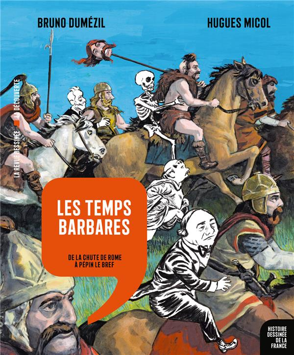 HISTOIRE DESSINEE DE LA FRANCE - T04 - LES TEMPS BARBARES - DE LA CHUTE DE ROME A PEPIN LE BREF
