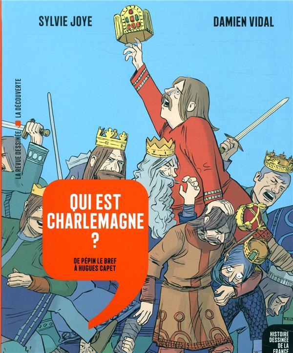 HISTOIRE DESSINEE DE LA FRANCE  -  QUI EST CHARLEMAGNE ? DE PEPIN LE BREF A HUGUES CAPET JOYE/VIDAL NC