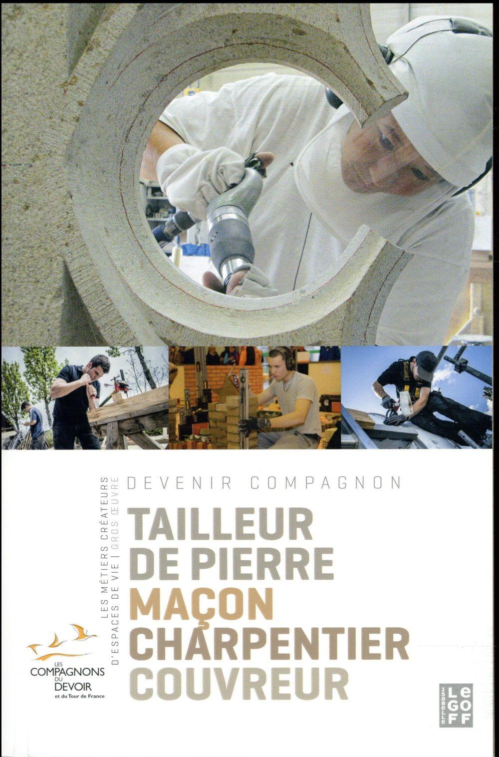 METIERS CREATEURS  D ESPACES DE VIE V1 (LE) - TAILLEUR DE PIERRE, MACON, CHARPENTIER, COUVREUR COLLECTIF Isabelle Le Goff éditions