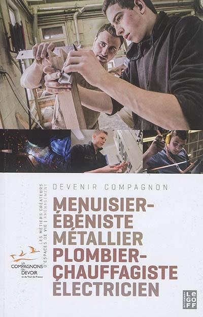 METIERS CREATEURS  D ESPACES DE VIE V2 - MENUISIER-EBENISTE, PLOMBIER-CHAUFFAGISTE, ELECTRICIEN COLLECTIF Isabelle Le Goff éditions