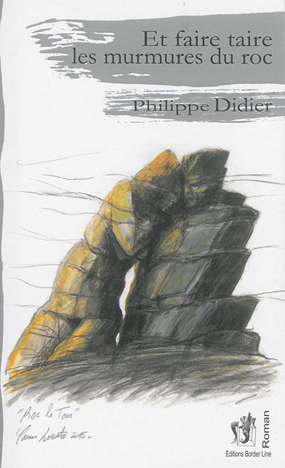 Et faire taire les murmures du roc Didier Philippe Border Line
