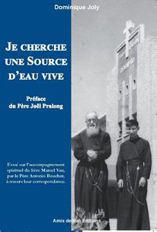 JE CHERCHE UNE SOURCE D'EAU VIVE  -  ESSAI SUR L'ACCOMPAGNEMENT SPIRITUEL DU FRERE MARCEL VAN, PAR LE PERE ANTONIO BOUCHER, A TRAVERS LEUR CORRESPONDANCE.