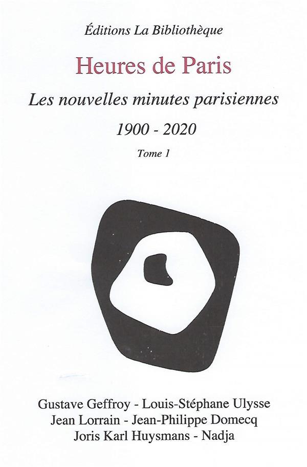 LES HEURES DE PARIS  -  LES NOUVELLES MINUTES PARISIENNES T.1  -  1900-2020