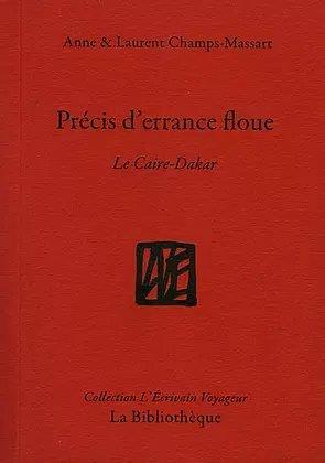 PRECIS D'ERRANCE FLOUE : LE CAIRE-DAKAR CHAMPS-MASSART BIBLIOTHEQUE