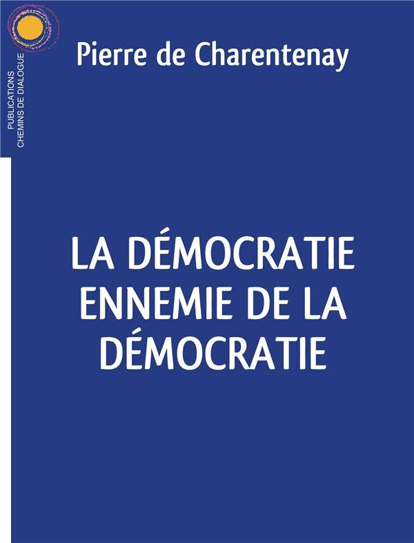 LA DEMOCRATIE ENNEMIE DE LA DEMOCRATIE