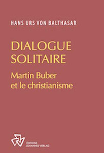 DIALOGUE EN SOLITAIRE : MARTIN BUBER ET LE CHRISTIANISME