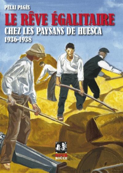 LE REVE EGALITAIRE CHEZ LES PAYSANS DE HUESCA   1936 1938