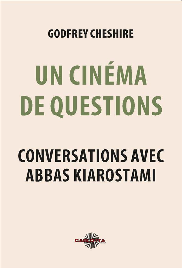 UN CINEMA DE QUESTIONS : CONVERSATIONS AVEC ABBAS KIAROSTAMI