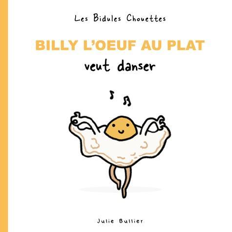 LES BIDULES CHOUETTES  -  BILLY L'OEUF AU PLAT VEUT DANSER BULLIER, JULIE POULE QUI POND