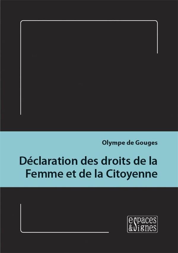 DECLARATION DES DROITS DE LA FEMME ET DE LA CITOYENNE DE GOUGES OLYMPE ESPACES SIGNES