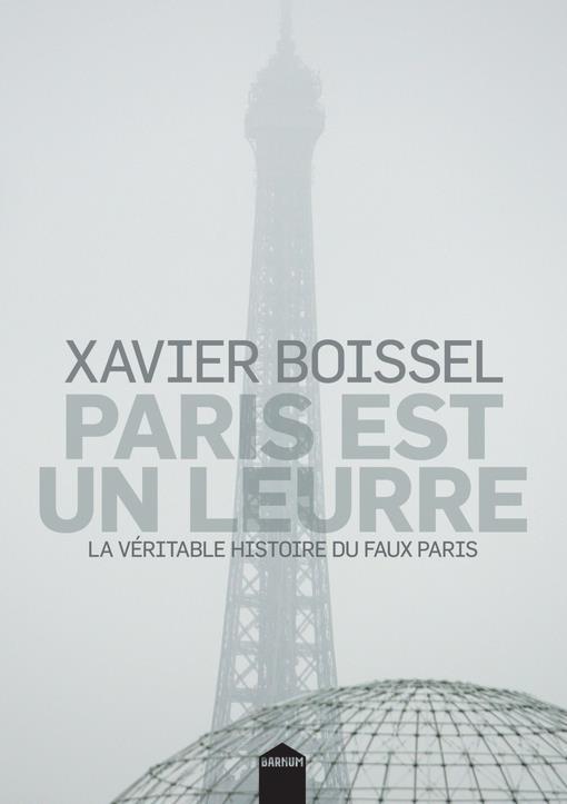 PARIS EST UN LEURRE  -  LA VERITABLE HISTOIRE DU FAUX PARIS