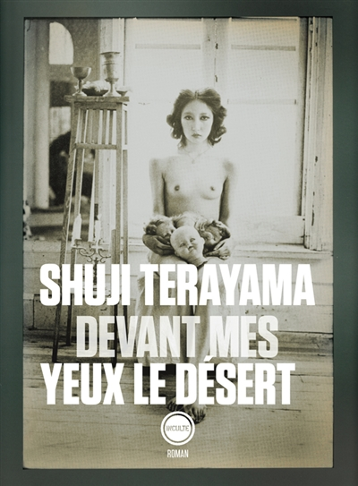 DEVANT MES YEUX LE DESERT TERAYAMA SHUJI/COLAS INCULTE