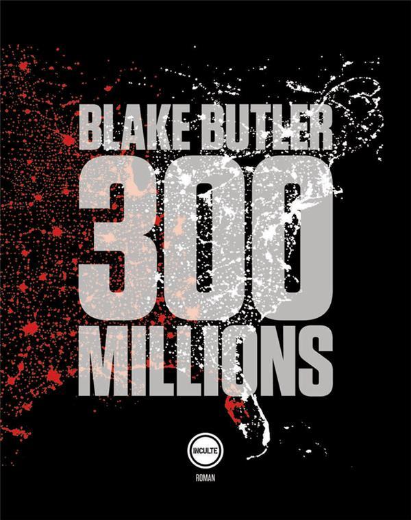 300 MILLIONS BUTLER BLAKE/RECOURS INCULTE