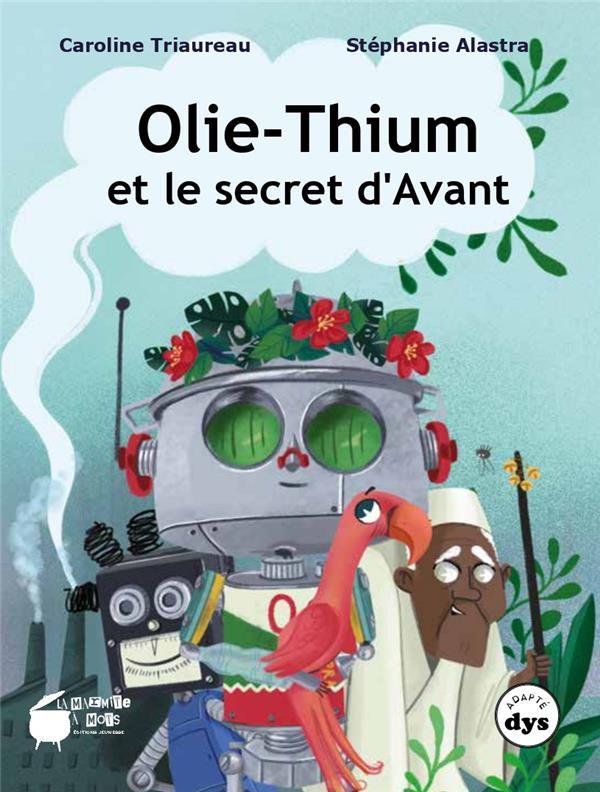 OLIE-THIUM ET LE SECRET D'AVANT TRIAUREAU/ALASTRA MARMITE A MOTS