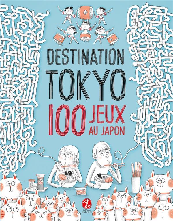 DESTINATION TOKYO  -  100 JEUX AU JAPON BONNEFOY/VAUFREY ISSEKINICHO