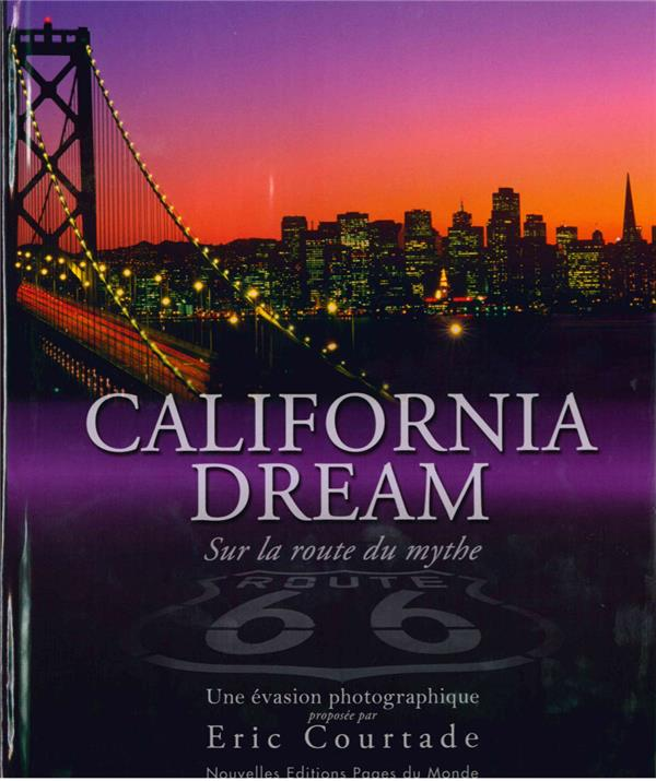 CALIFORNIA DREAM  -  SUR LA ROUTE DU MYTHE COURTADE ERIC PAGES DU MONDE