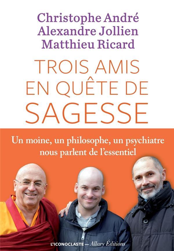 TROIS AMIS EN QUETE DE SAGESSE Ricard Matthieu l'Iconoclaste
